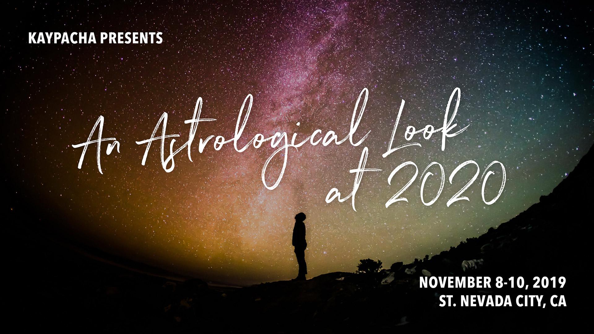 November 8-10, 2019 – An Astrological Look at 2020 – Nevada City, CA